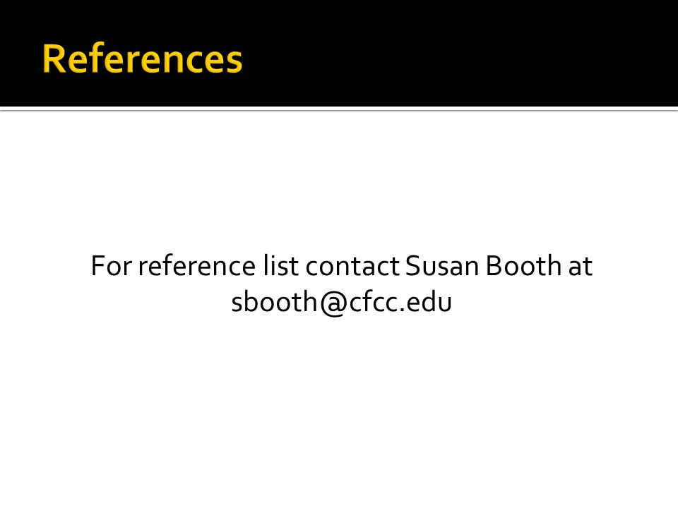 For reference list contact Susan Booth at sbooth@cfcc.edu