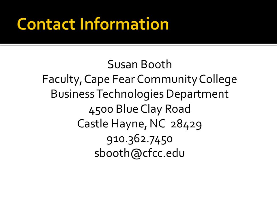 Susan Booth Faculty, Cape Fear Community College Business Technologies Department 4500 Blue Clay Road Castle Hayne, NC 28429 910.362.7450 sbooth@cfcc.edu