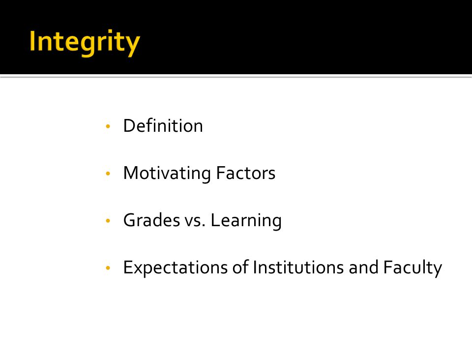 Definition Motivating Factors Grades vs. Learning Expectations of Institutions and Faculty