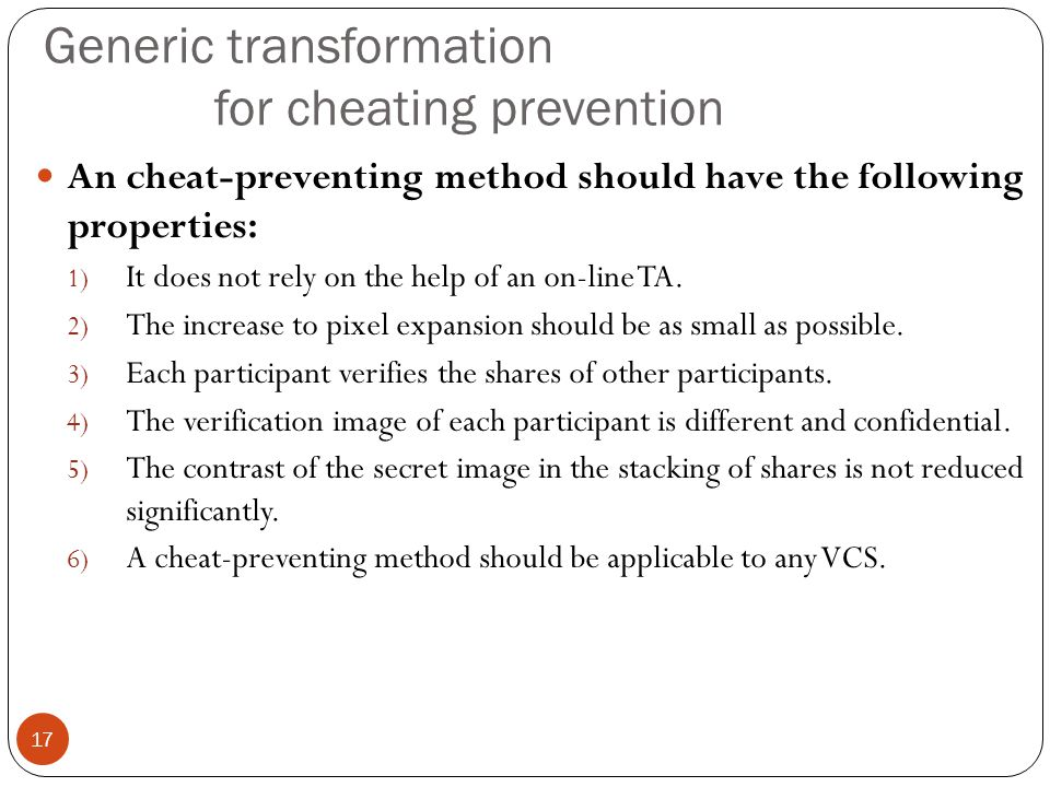 Generic transformation for cheating prevention An cheat-preventing method should have the following properties: 1) It does not rely on the help of an on-line TA.