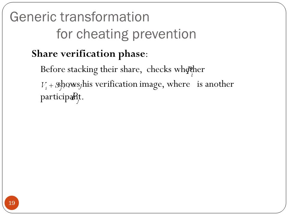 Generic transformation for cheating prevention Share verification phase: Before stacking their share, checks whether shows his verification image, where is another participant.