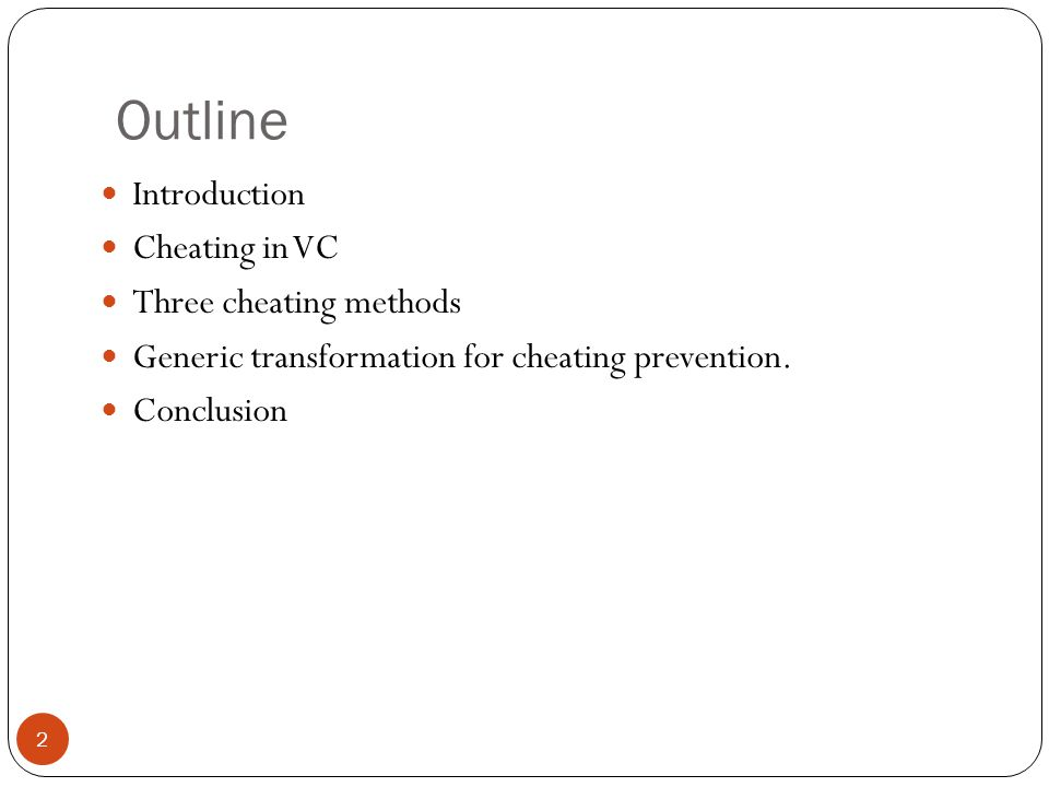 Outline Introduction Cheating in VC Three cheating methods Generic transformation for cheating prevention.