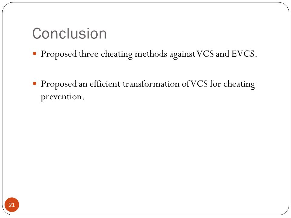 Conclusion Proposed three cheating methods against VCS and EVCS.