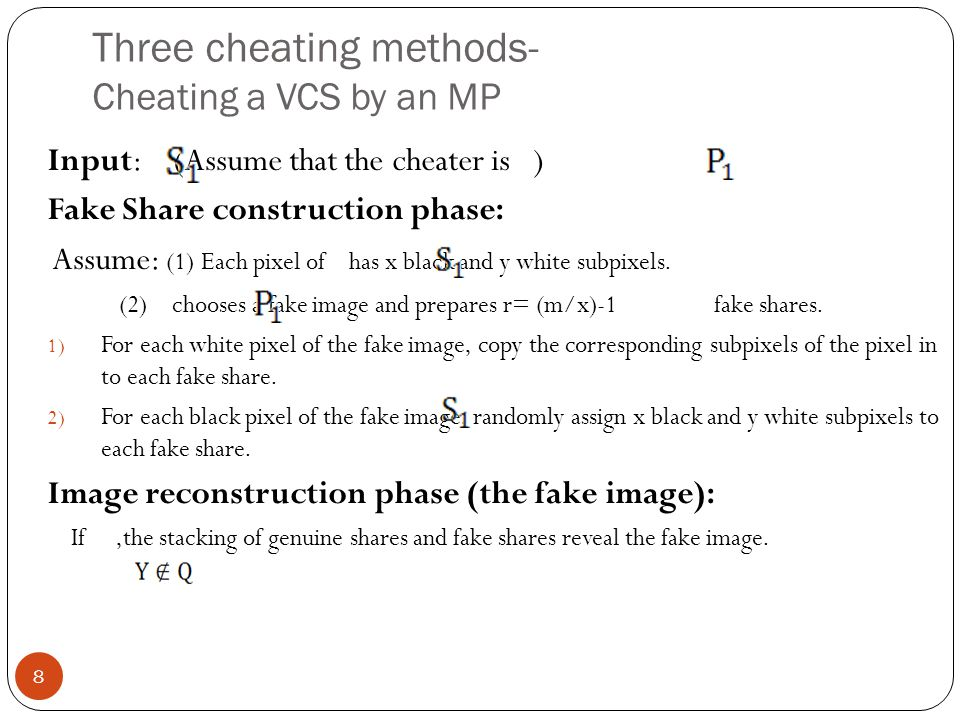 Three cheating methods- Cheating a VCS by an MP Input:.(Assume that the cheater is ) Fake Share construction phase: Assume: (1) Each pixel of has x black and y white subpixels.