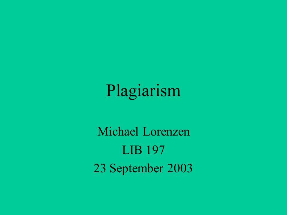 Plagiarism Michael Lorenzen LIB 197 23 September 2003