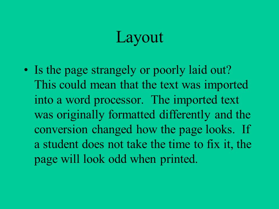 Layout Is the page strangely or poorly laid out? This could mean that the text was imported into a word processor. The imported text was originally fo