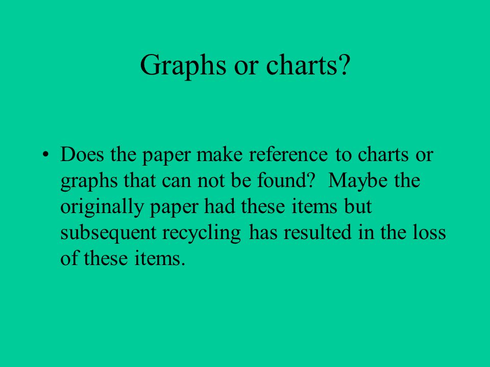 Graphs or charts. Does the paper make reference to charts or graphs that can not be found.