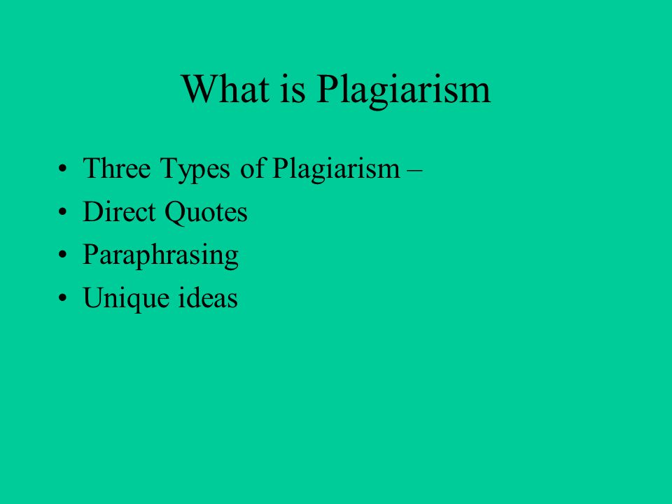 What is Plagiarism Three Types of Plagiarism – Direct Quotes Paraphrasing Unique ideas