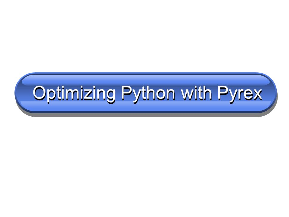 Pyrex is cool but not magic Pyrex very seldom makes pure-Python code faster just through a recompile But if you understand how Pyrex works, you can dramatically improve Python program performance:  use static type checking,  static binding,  C calling conventions, etc.