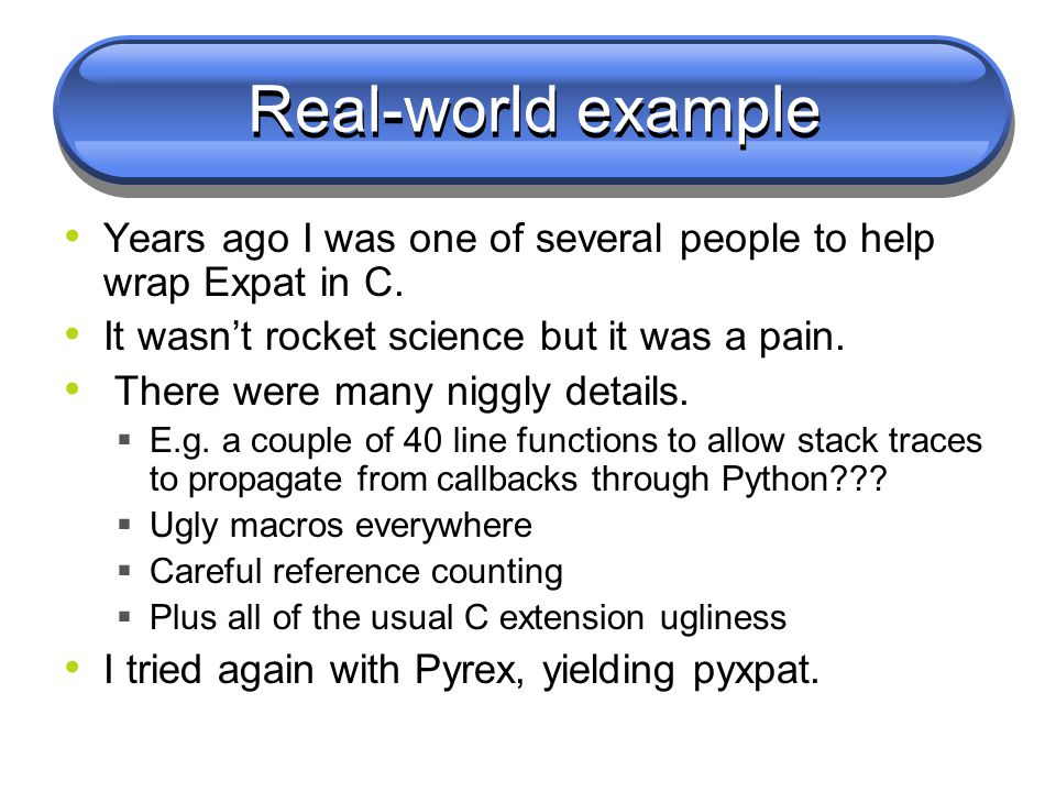 Real-world example Years ago I was one of several people to help wrap Expat in C.