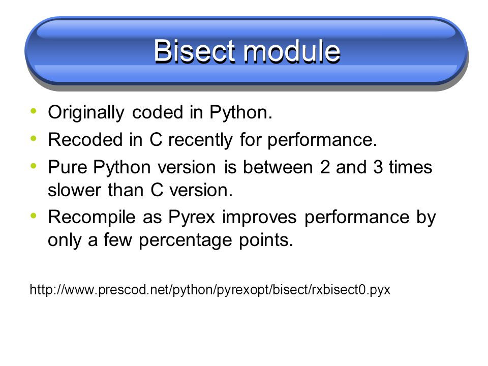 Bisect module Originally coded in Python. Recoded in C recently for performance.
