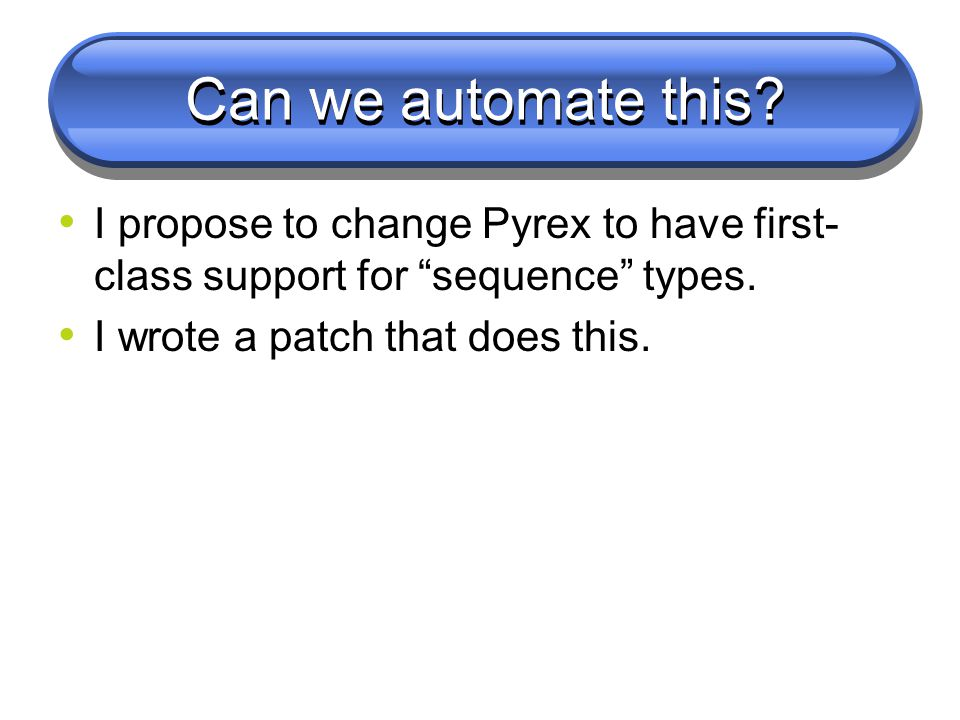 Can we automate this. I propose to change Pyrex to have first- class support for sequence types.