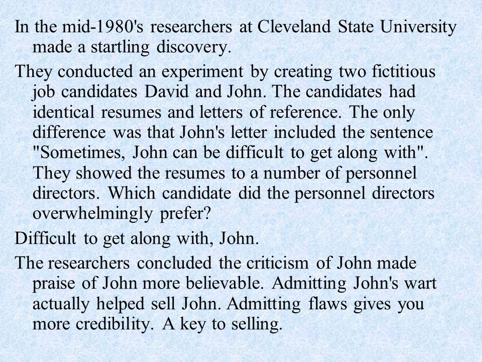 In the mid-1980's researchers at Cleveland State University made a startling discovery. They conducted an experiment by creating two fictitious job ca