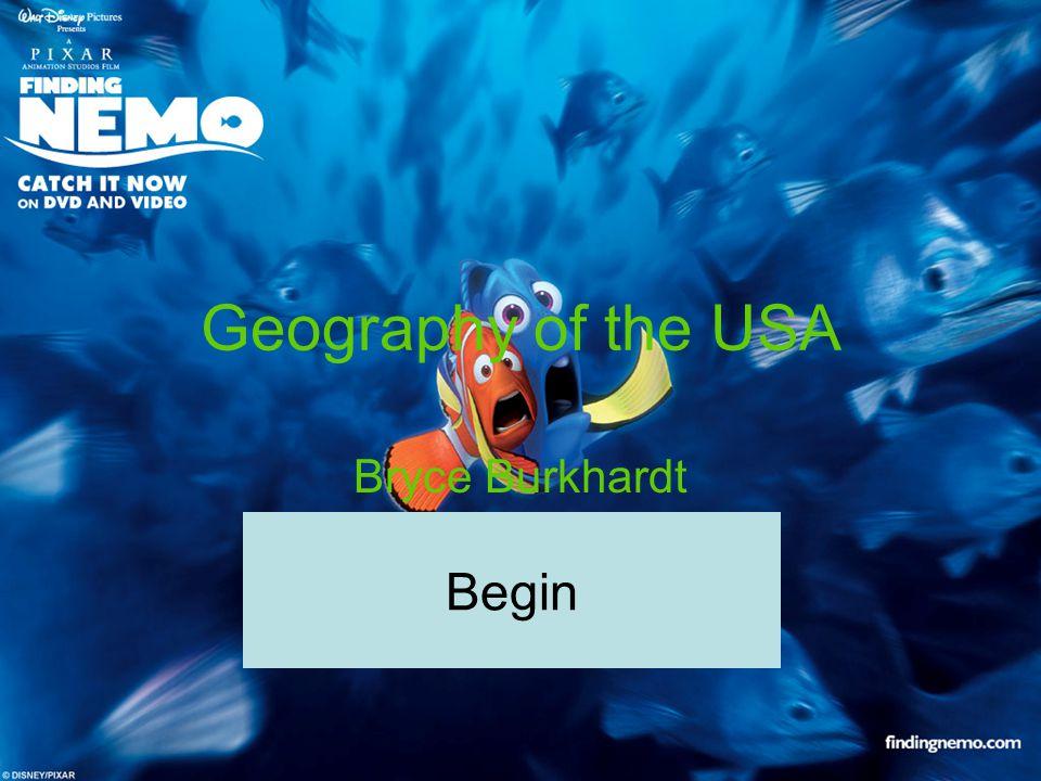 Geography of the USA Bryce Burkhardt Begin