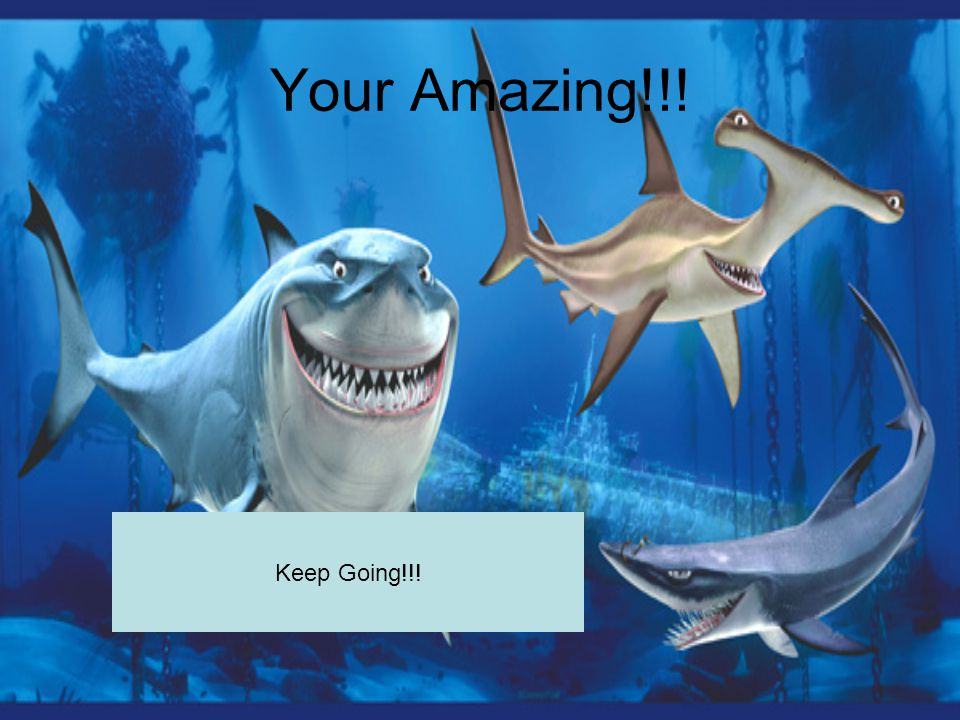 Your Amazing!!! Keep Going!!!