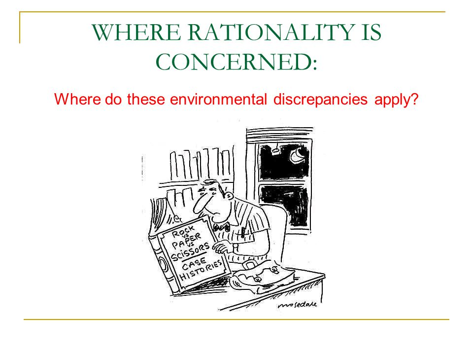 WHERE RATIONALITY IS CONCERNED: Where do these environmental discrepancies apply