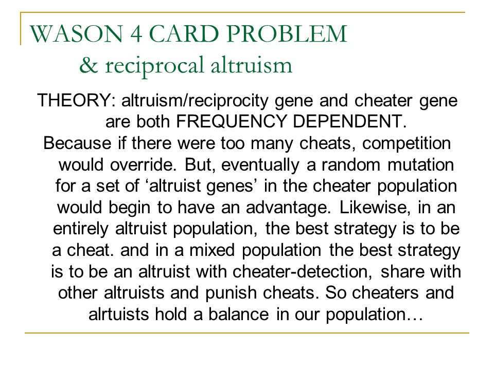WASON 4 CARD PROBLEM & reciprocal altruism THEORY: altruism/reciprocity gene and cheater gene are both FREQUENCY DEPENDENT.