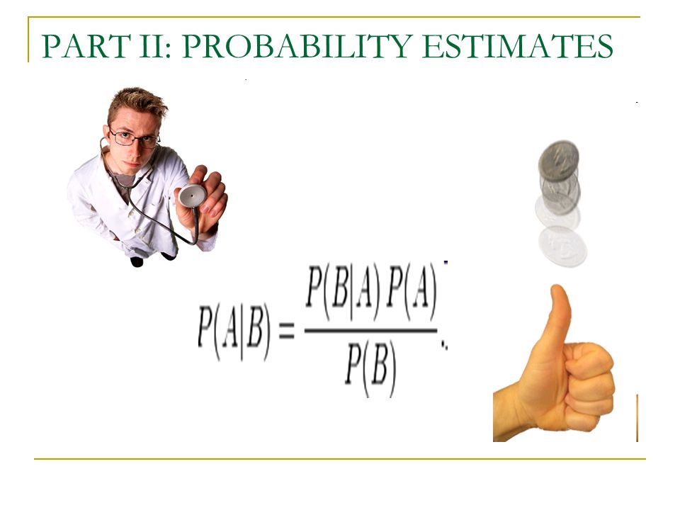 PART II: PROBABILITY ESTIMATES