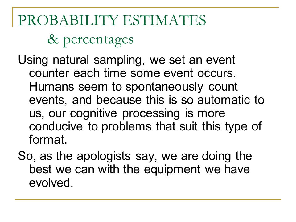 PROBABILITY ESTIMATES & percentages Using natural sampling, we set an event counter each time some event occurs.