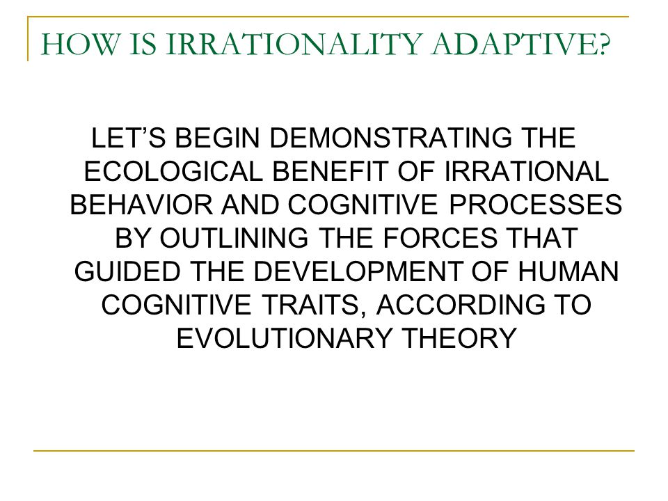 HOW IS IRRATIONALITY ADAPTIVE.