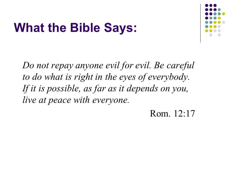 What the Bible Says: Do not repay anyone evil for evil.