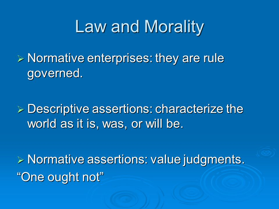 Law and Morality  Normative enterprises: they are rule governed.