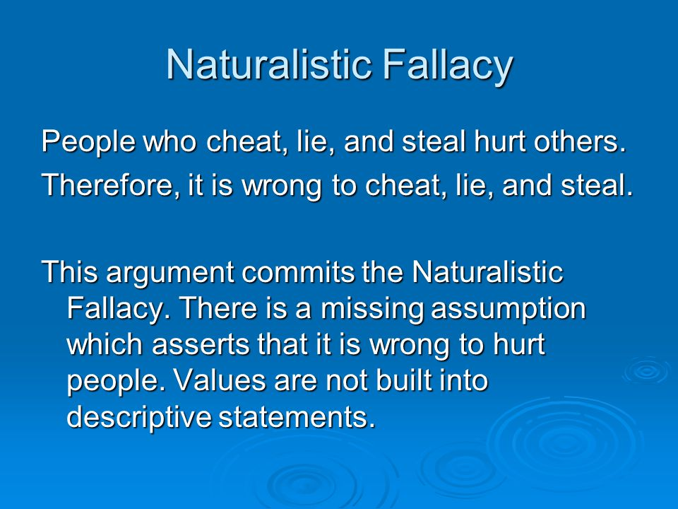 Naturalistic Fallacy People who cheat, lie, and steal hurt others.
