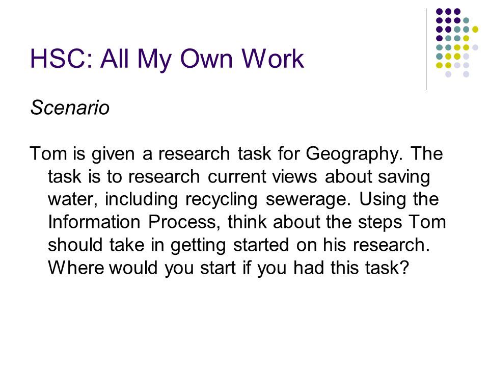 HSC: All My Own Work Scenario Tom is given a research task for Geography.