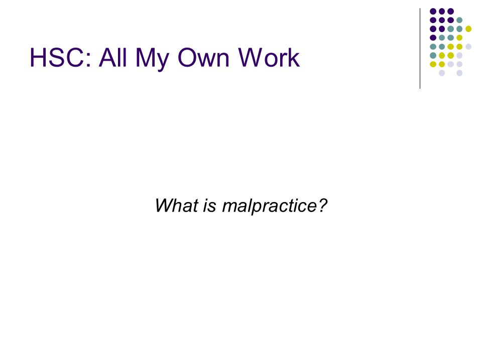 HSC: All My Own Work What is malpractice