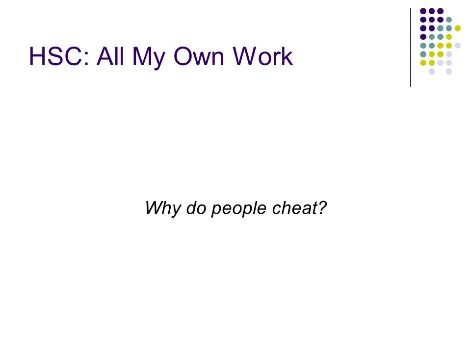 HSC: All My Own Work Why do people cheat