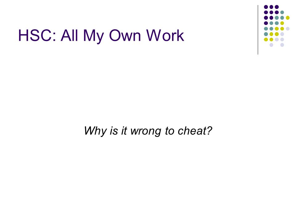 HSC: All My Own Work Why is it wrong to cheat?