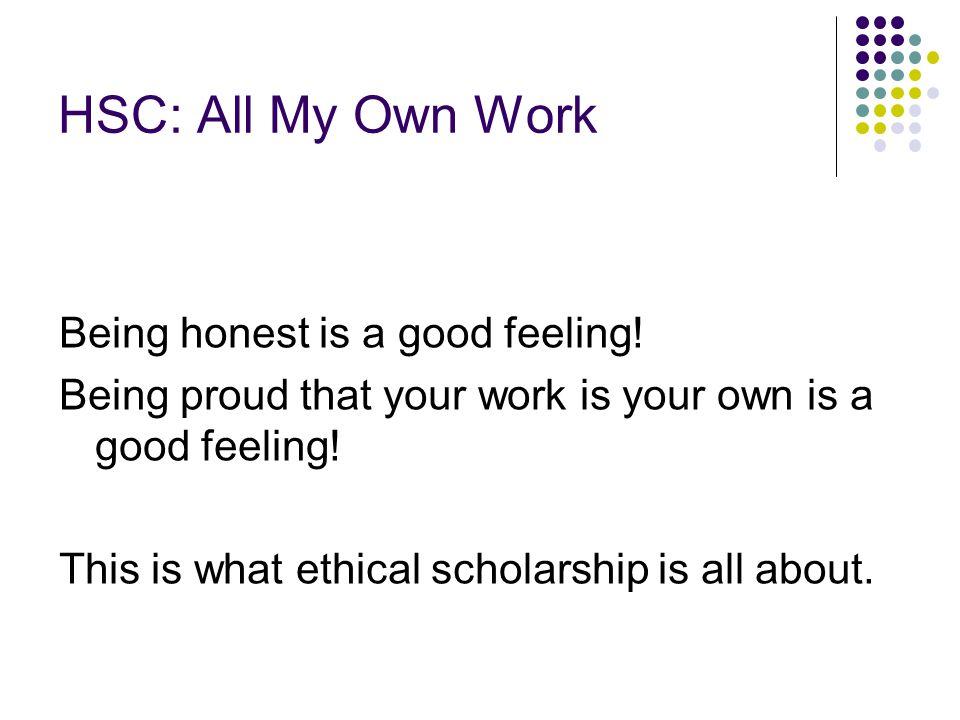 HSC: All My Own Work Being honest is a good feeling.