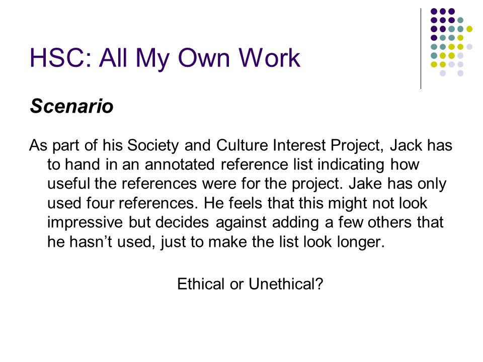 HSC: All My Own Work Scenario As part of his Society and Culture Interest Project, Jack has to hand in an annotated reference list indicating how usef