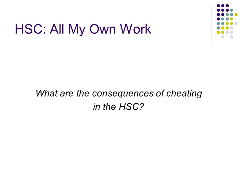 HSC: All My Own Work What are the consequences of cheating in the HSC