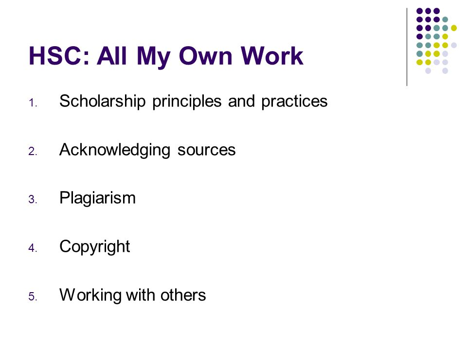 HSC: All My Own Work Applying effective study habits Keep a diary and note when your work is to be handed in.