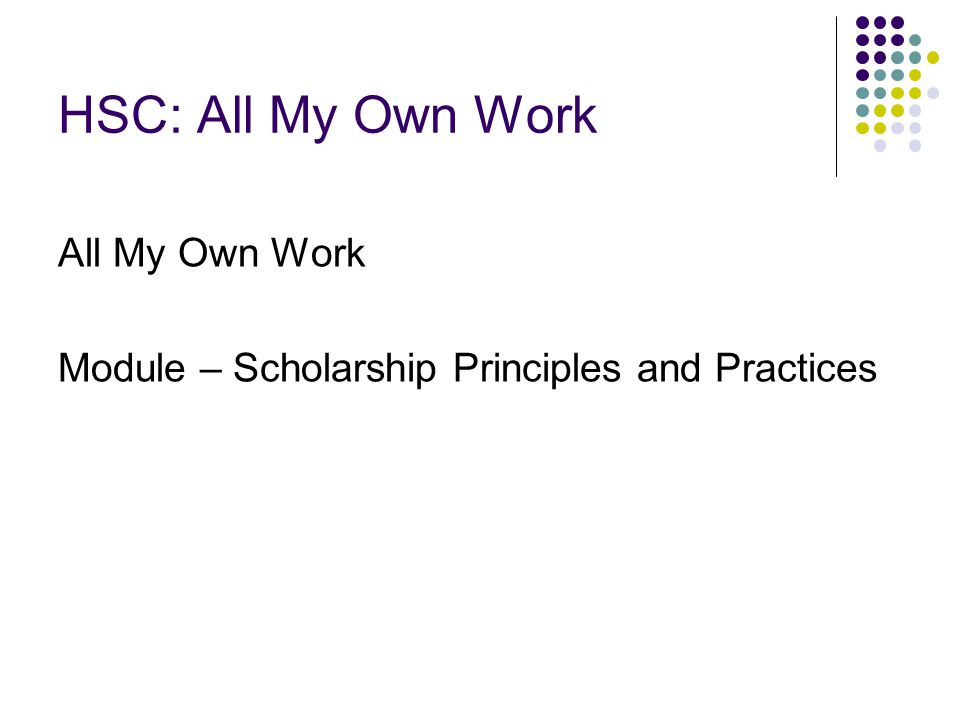 HSC: All My Own Work All My Own Work Module – Scholarship Principles and Practices