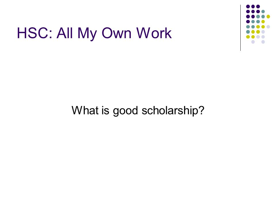 HSC: All My Own Work What is good scholarship?