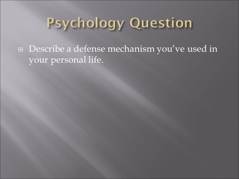  Describe a defense mechanism you've used in your personal life.