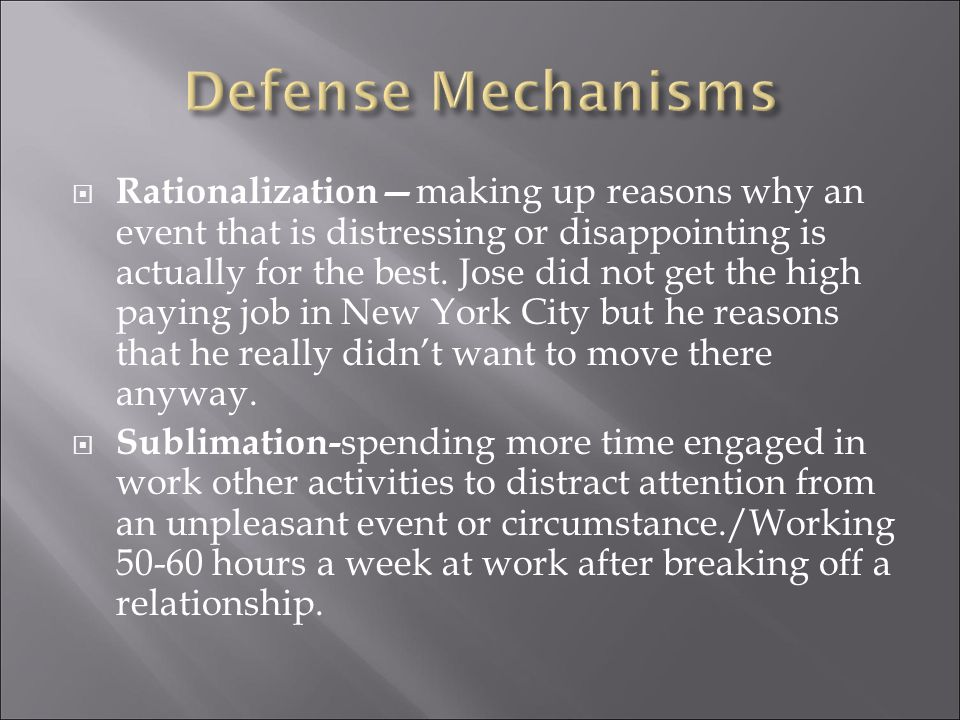  Rationalization— making up reasons why an event that is distressing or disappointing is actually for the best.