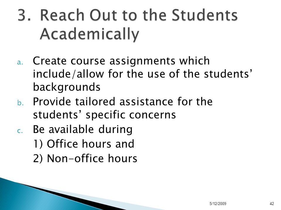 a. Create course assignments which include/allow for the use of the students' backgrounds b.