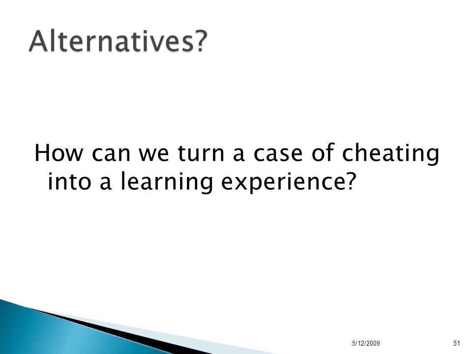 How can we turn a case of cheating into a learning experience 5/12/200951