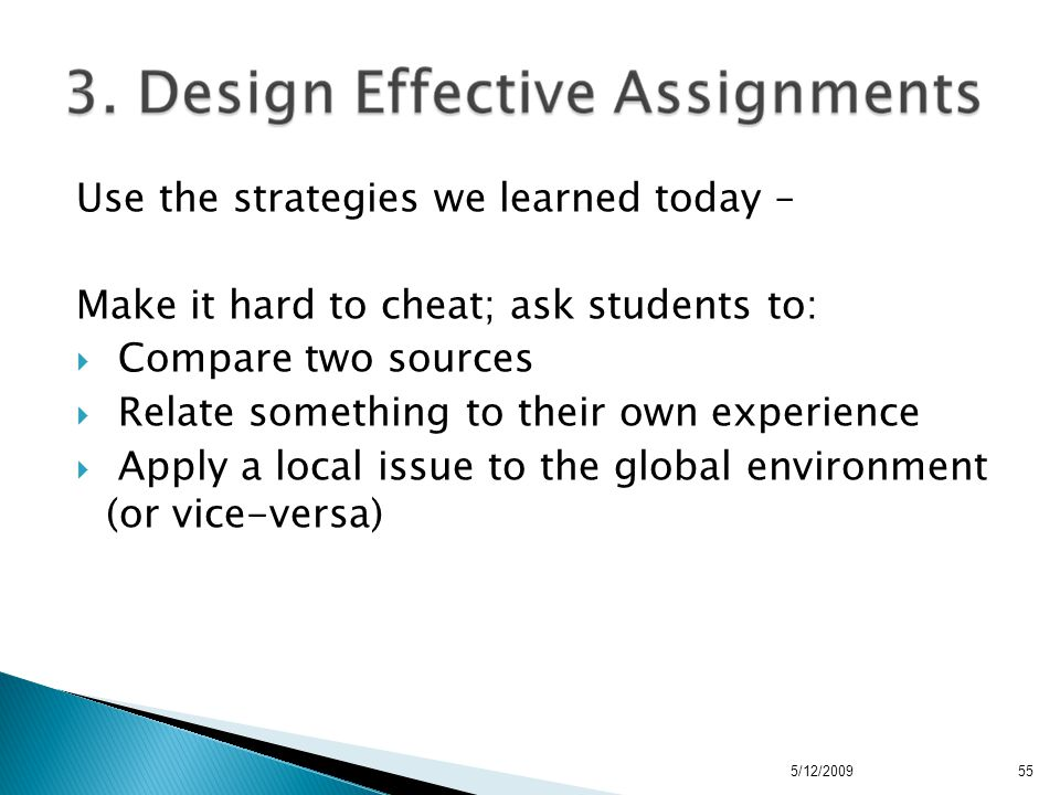 Use the strategies we learned today – Make it hard to cheat; ask students to:  Compare two sources  Relate something to their own experience  Apply a local issue to the global environment (or vice-versa) 5/12/200955
