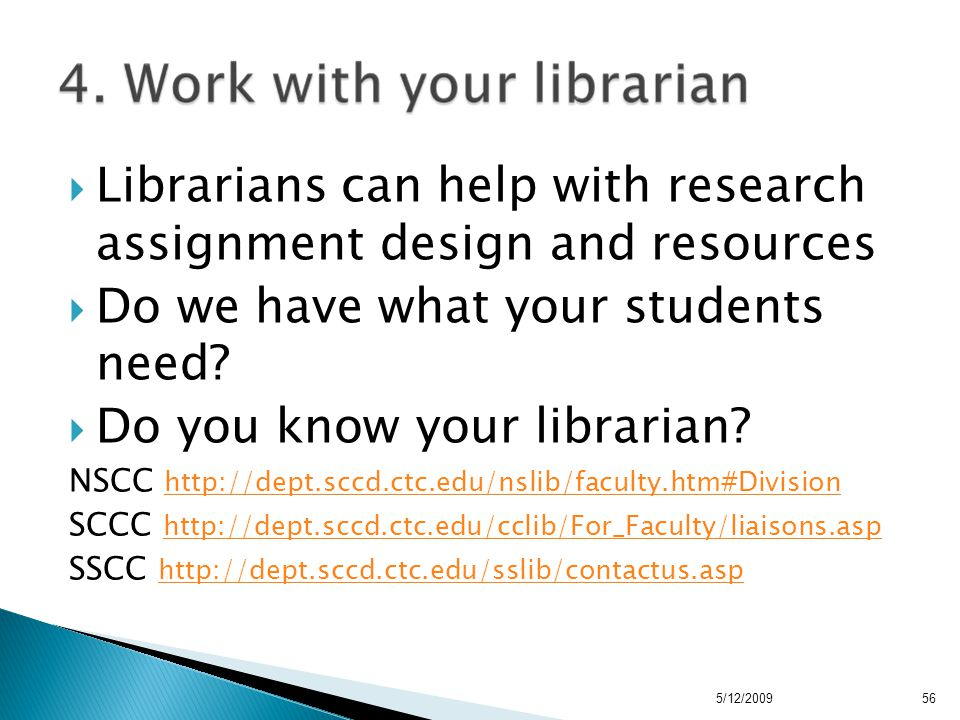  Librarians can help with research assignment design and resources  Do we have what your students need.