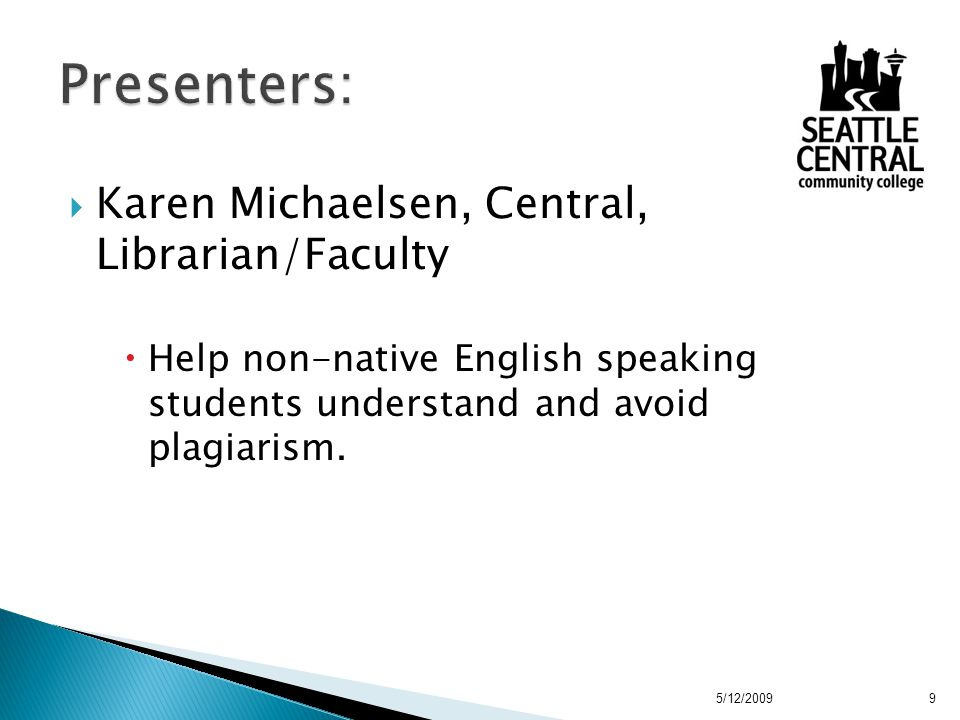  Karen Michaelsen, Central, Librarian/Faculty  Help non-native English speaking students understand and avoid plagiarism.