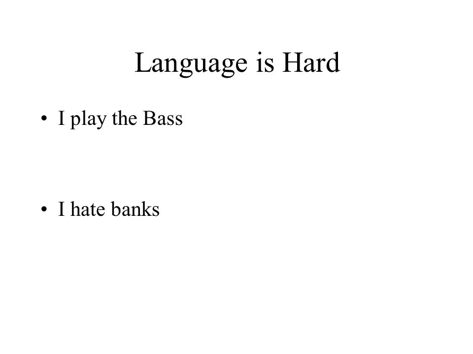 Language is Hard I play the Bass I hate banks