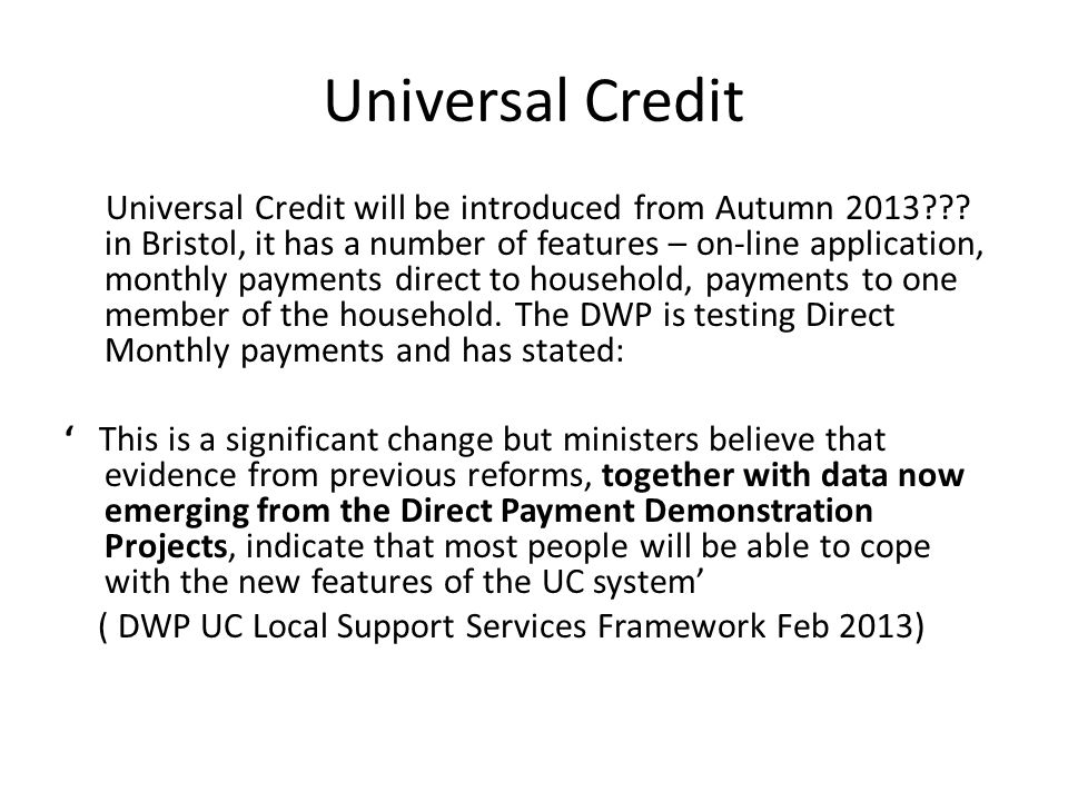 Universal Credit Universal Credit will be introduced from Autumn 2013??.