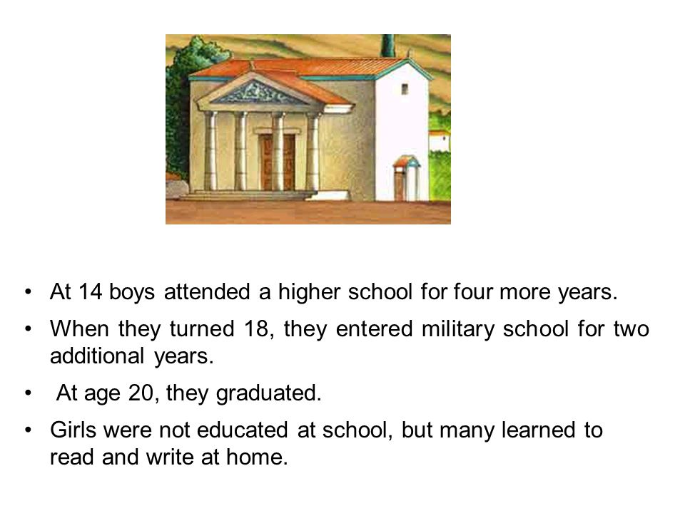 At 14 boys attended a higher school for four more years. When they turned 18, they entered military school for two additional years. At age 20, they g