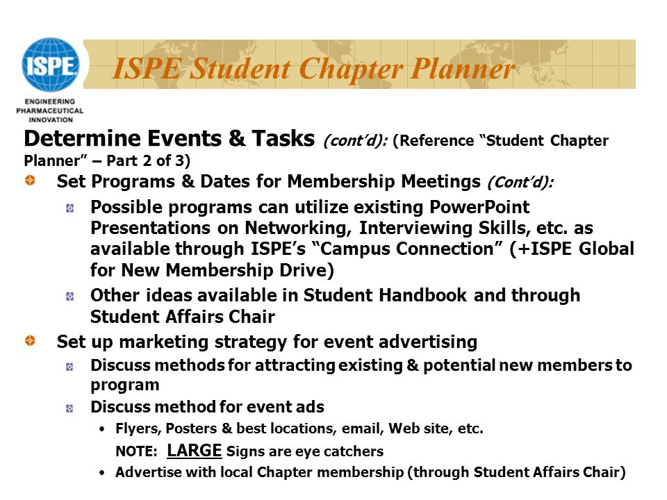 ISPE Student Chapter Planner Set Programs & Dates for Membership Meetings (Cont'd): Possible programs can utilize existing PowerPoint Presentations on Networking, Interviewing Skills, etc.