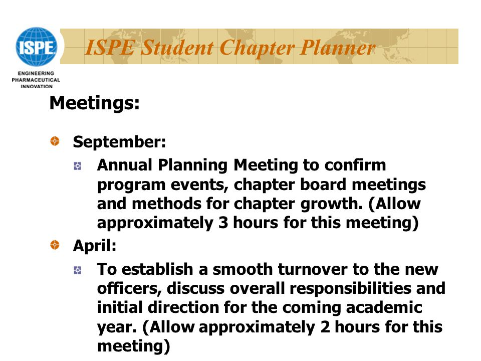 ISPE Student Chapter Planner Meetings: September: Annual Planning Meeting to confirm program events, chapter board meetings and methods for chapter growth.