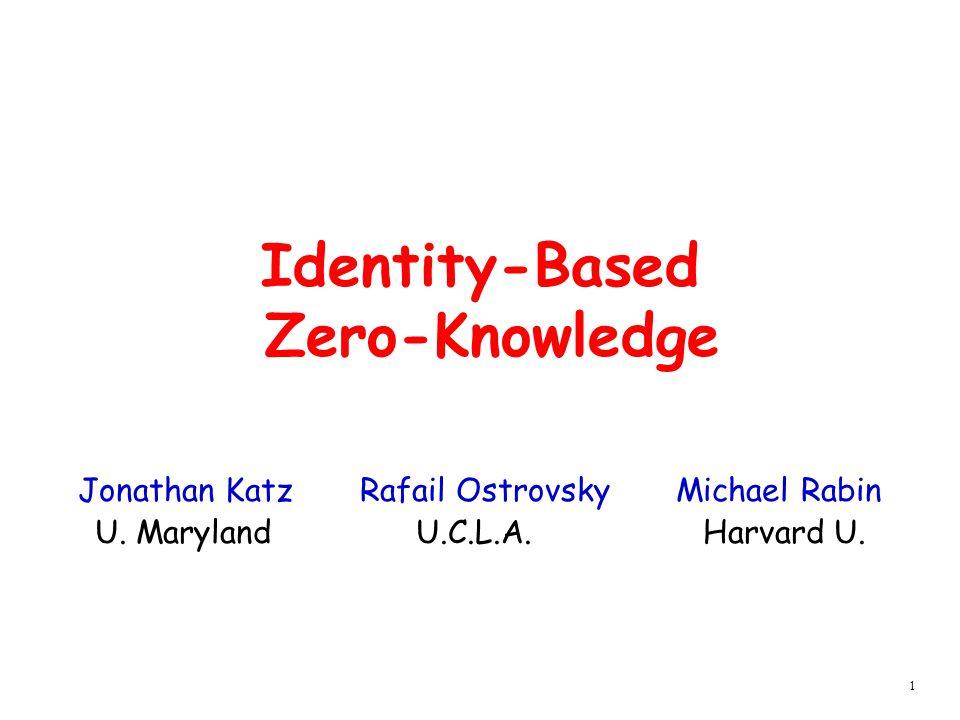 1 Identity-Based Zero-Knowledge Jonathan Katz Rafail Ostrovsky Michael Rabin U.